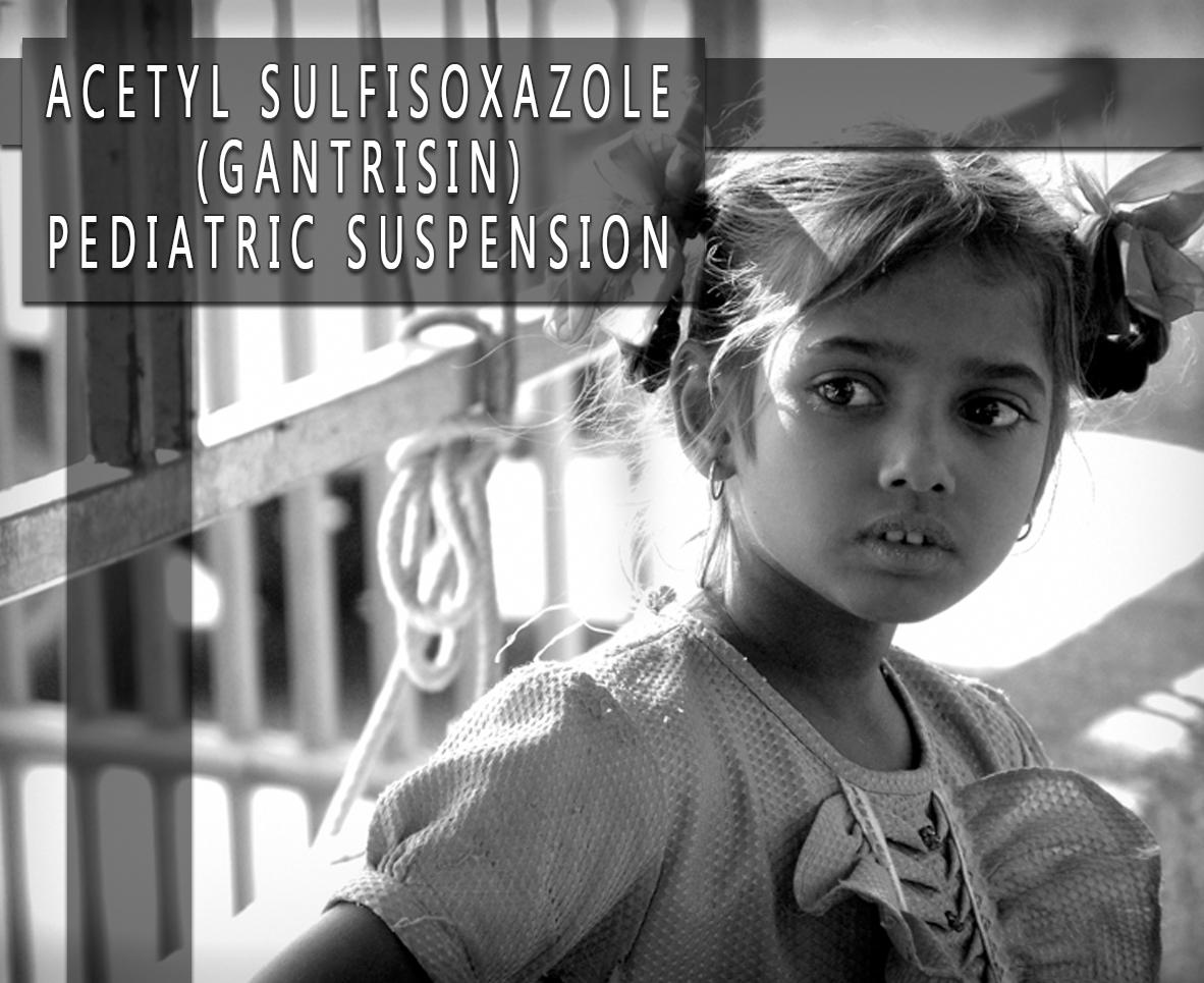 Acetyl Sulfisoxazole (Gantrisin) Pediatric Suspension